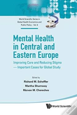 Wook.pt - Mental Health In Central And Eastern Europe: Improving Care And Reducing Stigma - Important Cases For Global Study
