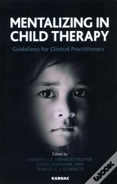 Mentalizing In Child Therapy: Guidelines For Clinical Practitioners