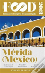 Merida (Mexico) - 2018 - The Food Enthusiast'S Complete Restaurant Guide