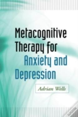Wook.pt - Metacognitive Therapy For Anxiety And Depression