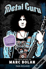 Metal Guru The Life & Work Of Marc Bolan