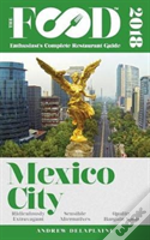 Mexico City - 2018 - The Food Enthusiast'S Complete Restaurant Guide
