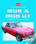 Mgb & Mgb Gt - Your Expert Guide To Problems & How To Fix Them
