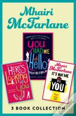 Mhairi Mcfarlane 3-Book Collection: You Had Me At Hello, Here'S Looking At You And It'S Not Me, It'S You