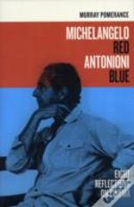 Michelangelo Red Antonioni Blue