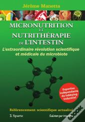 Micronutrition Et Nutritherapie De L'Intestin: L'Extraordinaire Revolution Scientifique Et Medicale