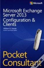 Microsoft Exchange Server 2013 Pocket Consultant: Configuration And Clients