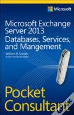 Microsoft Exchange Server 2013 Pocket Consultant: Databases, Services, And Management