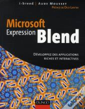 Microsoft Expression Blend ; Développez Des Applications Riches Et Interactives