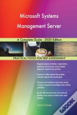 Microsoft Systems Management Server A Complete Guide - 2020 Edition