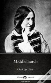 Middlemarch By George Eliot - Delphi Classics (Illustrated)