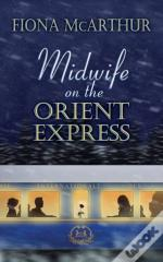 Midwife On The Orient Express: A Christm