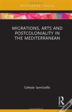 Wook.pt - Migrations, Arts And Postcoloniality In The Mediterranean