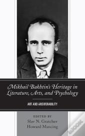 Mikhail Bakhtins Heritage In Literature, Arts, And Psychology