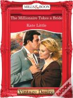 Millionaire Takes A Bride (Mills & Boon Desire)