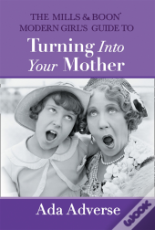 Mills & Boon Modern Girl'S Guide To Turning Into Your Mother (Mills & Boon A-Zs, Book 5)