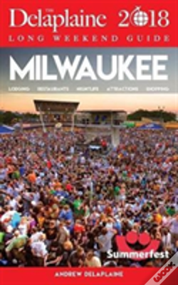 Wook.pt - Milwaukee - The Delaplaine 2018 Long Weekend Guide