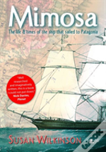 Mimosa - The Life And Times Of The Ship That Sailed To Patagonia