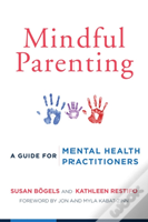 Mindful Parenting - A Guide For Mental Health Practitioners