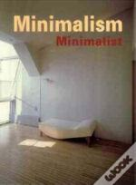 Minimalism Minimalist: History, Fashion, Design, Architecture, Interiors