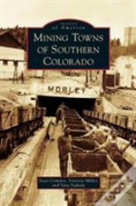 Mining Towns Of Southern Colorado