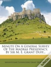 Minute On A General Survey Of The Madras Presidency, By Sir M. E. Grant Duff...