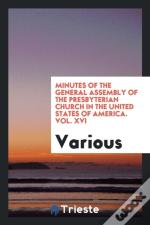 Minutes Of The General Assembly Of The Presbyterian Church In The United States Of America. Vol. Xvi