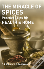 Miracle Of Spices : Practical Tips For Health, Home And Beauty