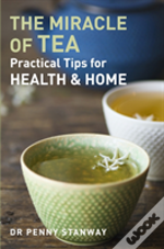 Miracle Of Tea : Practical Tips For Health, Home And Beauty