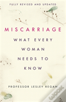 Miscarriage: What Every Woman Needs To Know