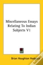 Miscellaneous Essays Relating To Indian Subjects V1