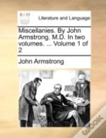 Miscellanies. By John Armstrong. M.D. In