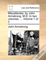 Miscellanies; By John Armstrong, M.D. In