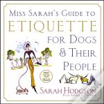 Miss Sarah'S Guide To Etiquette For Dogs...