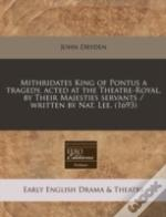 Mithridates King Of Pontus A Tragedy, Acted At The Theatre-Royal, By Their Majesties Servants / Written By Nat. Lee. (1693)