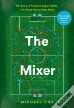 Mixer: The Story Of Premier League Tactics, From Route One To False Nines