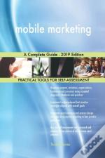 Mobile Marketing A Complete Guide - 2019 Edition
