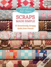 Moda All-Stars Scraps Made Simple : 15 Sensationally Scrappy Quilts From Precuts