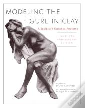 Modeling The Figure In Clay, 30th Anniversary Edition
