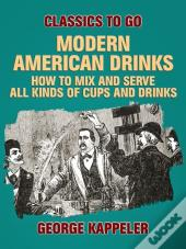 Modern American Drinks: How To Mix And Serve All Kinds Of Cups And Drinks