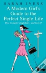 Modern Girl'S Guide To The Perfect Single Life