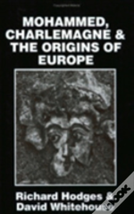 Mohammed, Charlemagne, And The Origins Of Europe