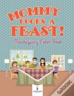 Mommy Cooks A Feast! Thanksgiving Color Book