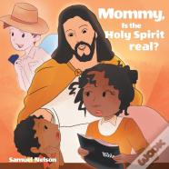 Mommy, Is The Holy Spirit Real?