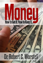 Money: How To Get It, How To Keep It.