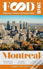 Montreal - 2018 - The Food Enthusiast'S Complete Restaurant Guide