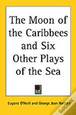 Moon Of The Caribbees And Six Other Plays Of The Sea