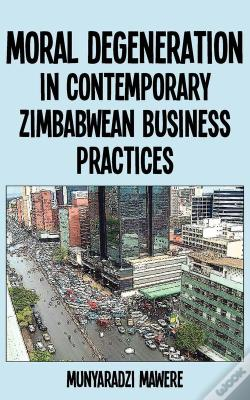 Wook.pt - Moral Degeneration In Contemporary Zimbabwean Business Practices