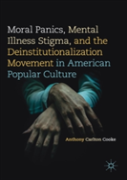 Moral Panics, Mental Illness Stigma, And The Deinstitutionalization Movement In American Popular Culture