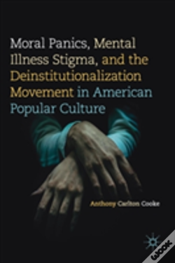 Wook.pt - Moral Panics, Mental Illness Stigma, And The Deinstitutionalization Movement In American Popular Culture